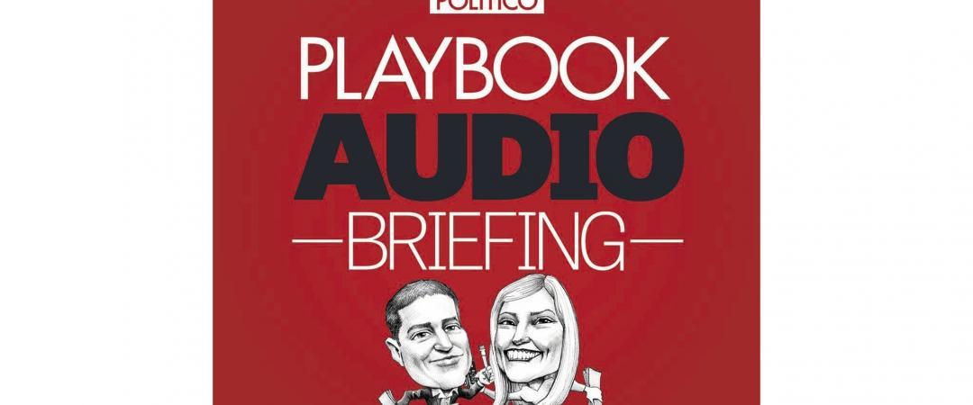 PLAYBOOK AUDIO BRIEFING. «Прослушайте краткую сводку событий задень, произошедших вВашингтоне. Свами Джейк Шерман иАнна Палмер»